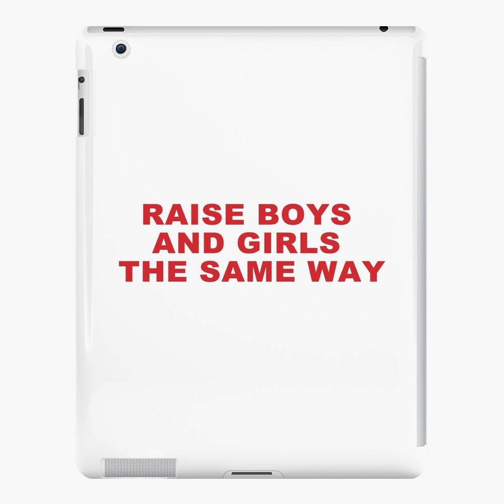 RAISE BOYS AND GIRLS THE SAME WAY iPad Case & Skin