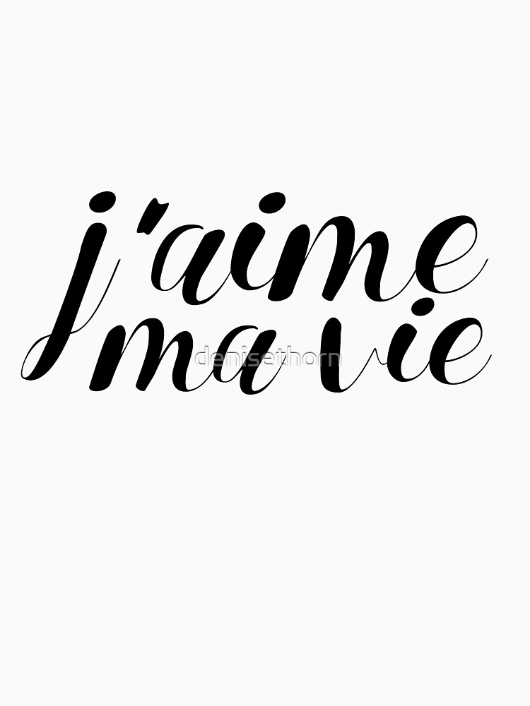 J'aime Ma Vie (I Love My Life) by denisethorn