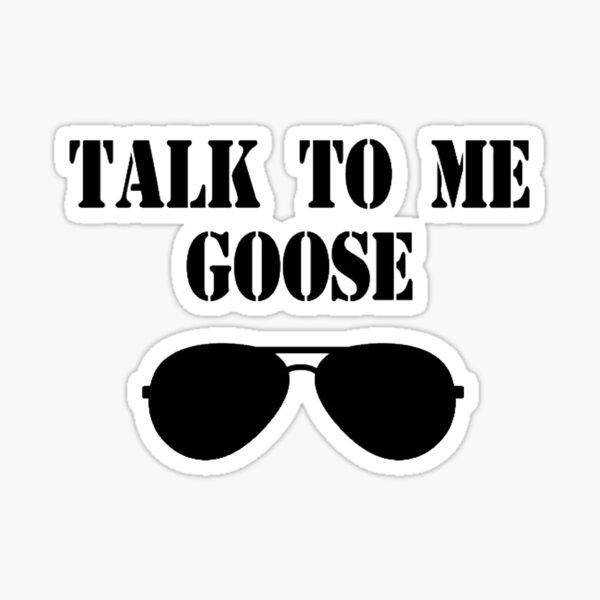 Top Gun - Talk To Me goose Sticker