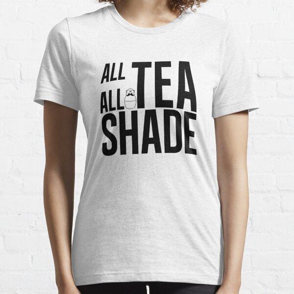 All Tea all Shade  Essential T-Shirt