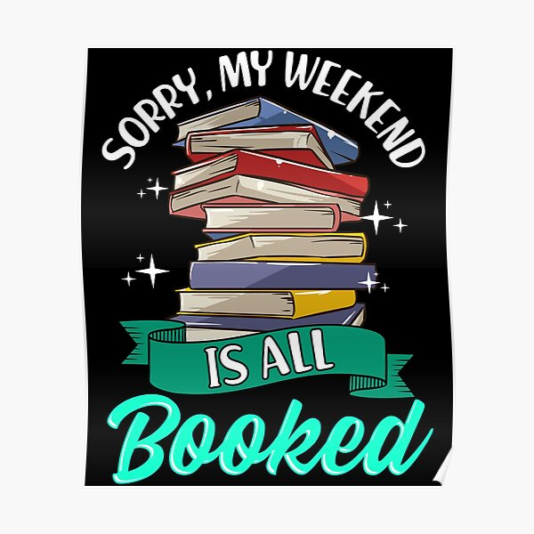 Sorry My Weekend Is All Booked Funny Reading Pun Poster
