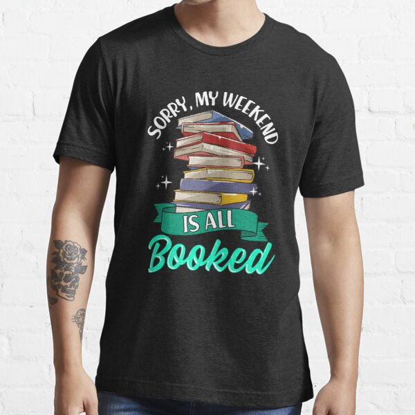 Sorry My Weekend Is All Booked Funny Reading Pun Essential T-Shirt