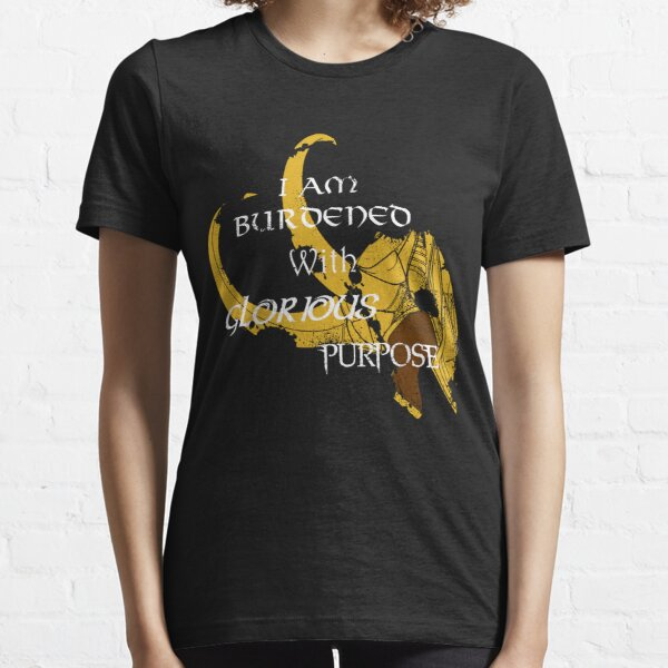 I am burdened with glorious purpose Essential T-Shirt