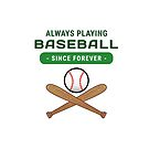 Always Playing Baseball. Since Forever by Gail Francis (GaFra)
