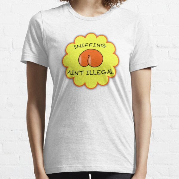Sniffing ain't illegal - just saying'... Essential T-Shirt