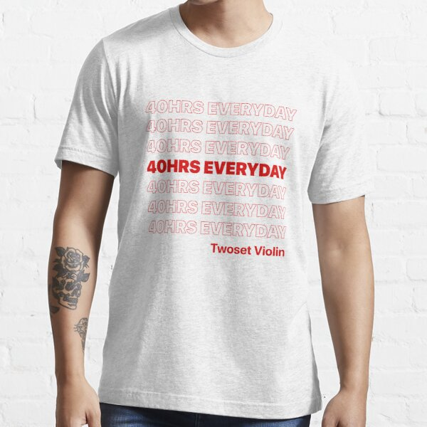 40 HRS EVERYDAY - Twoset Violin Essential T-Shirt