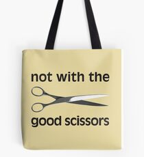 Not With The Good Scissors! Tote Bag