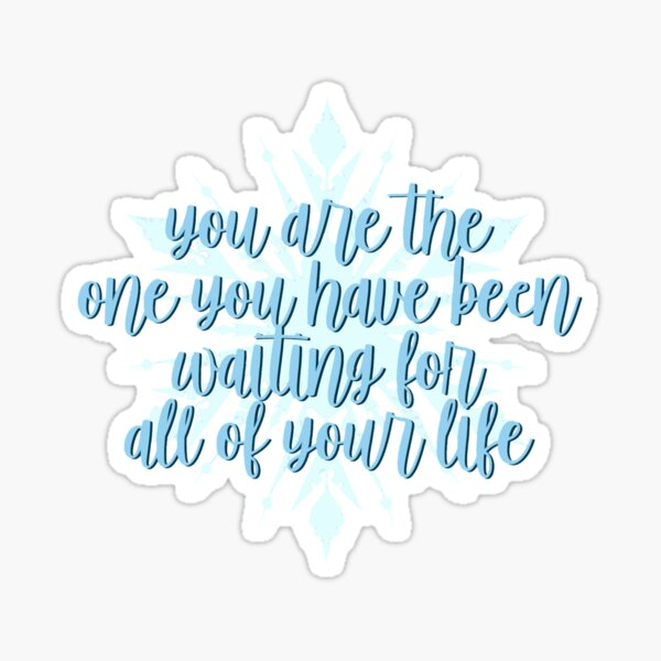 you are the one you have been waiting for all of your life Sticker