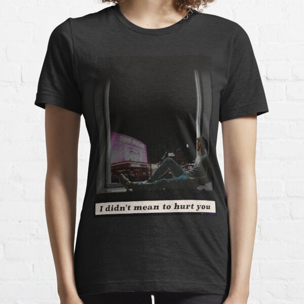 I didn't mean to hurt you Essential T-Shirt