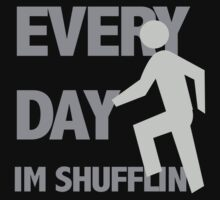 EVERYDAY IM SHUFFLIN