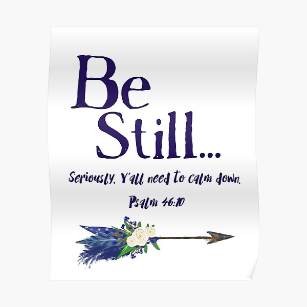 Be Still: Seriously, Y' all Need to Calm Down Psalm 46:10 by Jami Amerine Poster