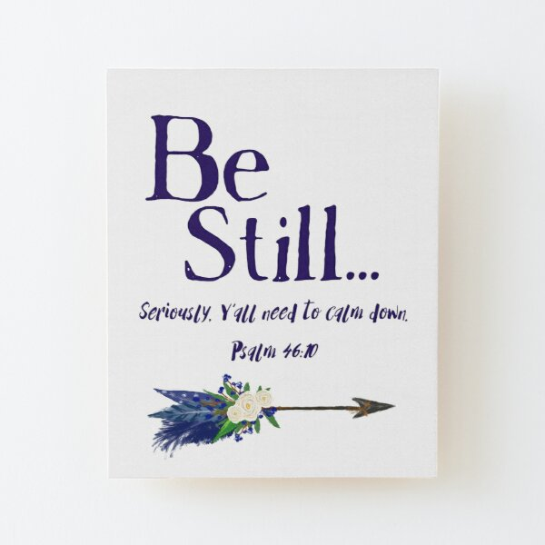 Be Still: Seriously, Y' all Need to Calm Down Psalm 46:10 by Jami Amerine Wood Mounted Print