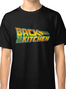 Back to the Kitchen Classic T-Shirt
