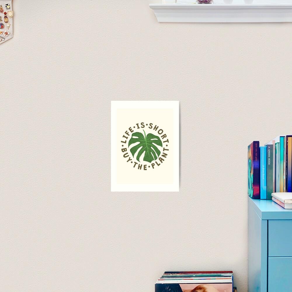 Life Is Short Buy The Plant. Art Print