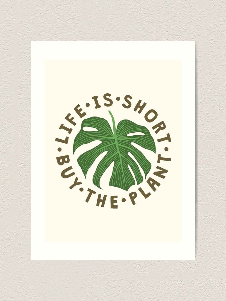 Alternate view of Life Is Short Buy The Plant. Art Print