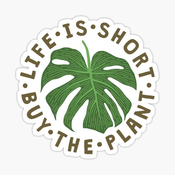 Life Is Short Buy The Plant. Sticker