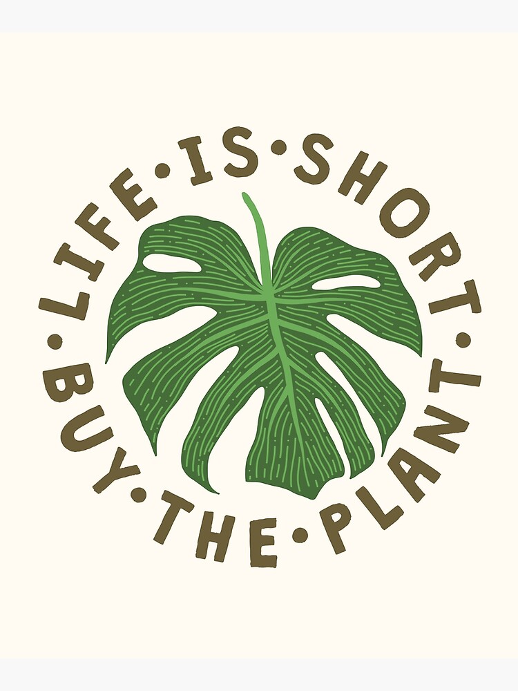 Life Is Short Buy The Plant. by TheLoveShop