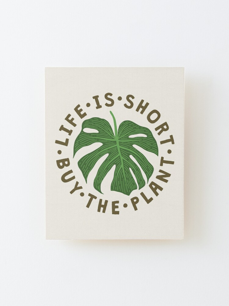 Alternate view of Life Is Short Buy The Plant. Mounted Print