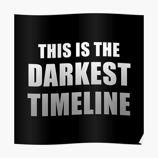 This is the Darkest Timeline (Black) Poster