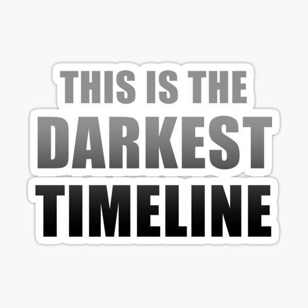 This is the Darkest Timeline (Black) Sticker