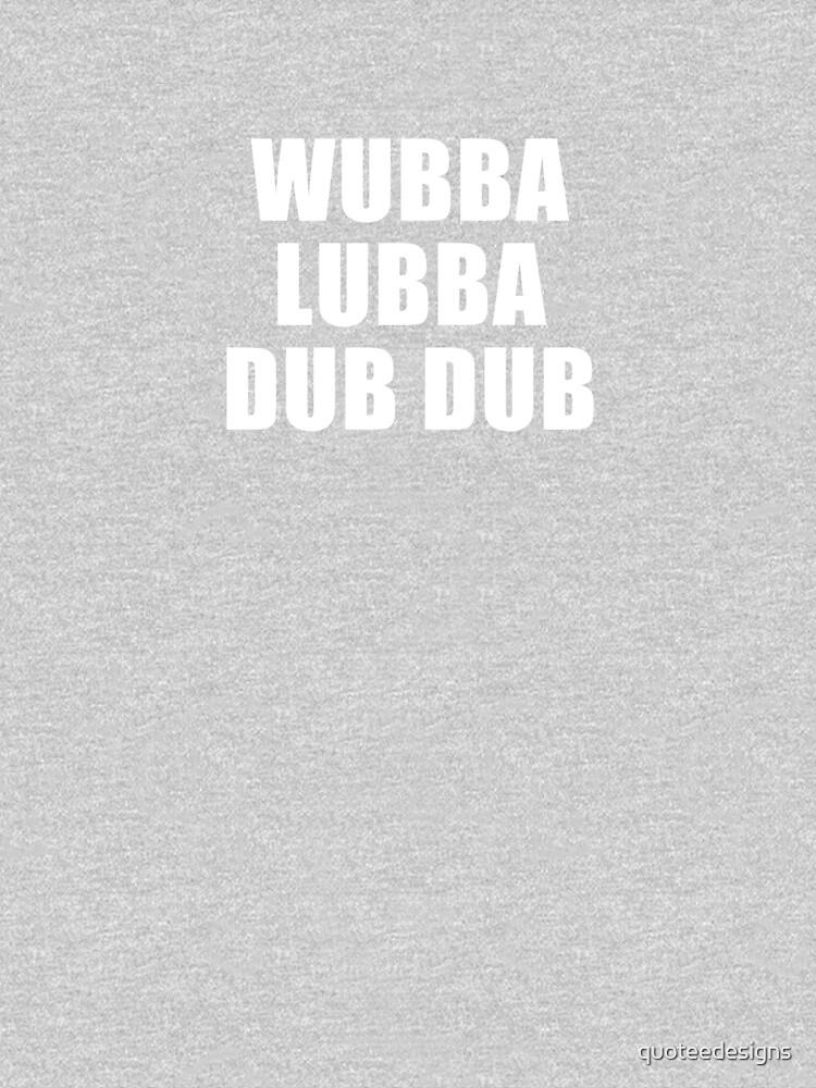 Wubba Lubba Dub Dub (Black) by quoteedesigns