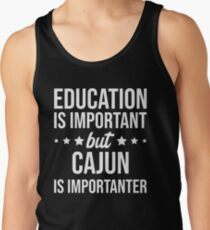 Education is important but Cajun is importanter Tank Top