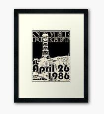 NEVER FORGET April 26, 1986 Framed Print