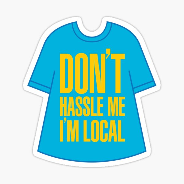 Don't Hassle Me I'm Local Sticker
