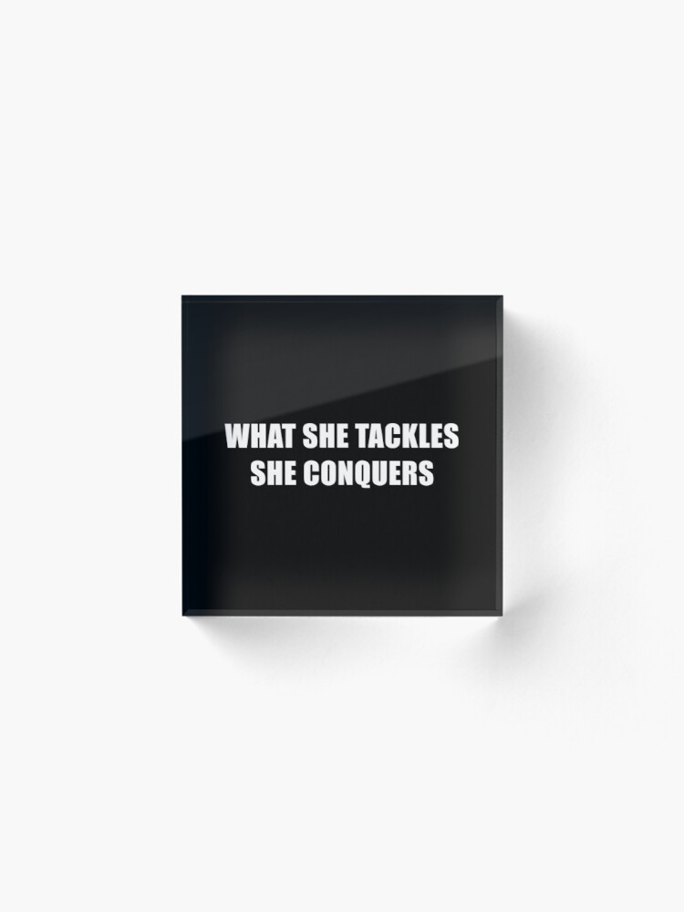 Alternate view of What She Tackles She Conquers (Black) Acrylic Block