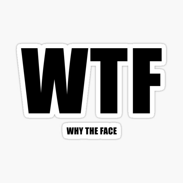 WTF: Why The Face (Black) Sticker