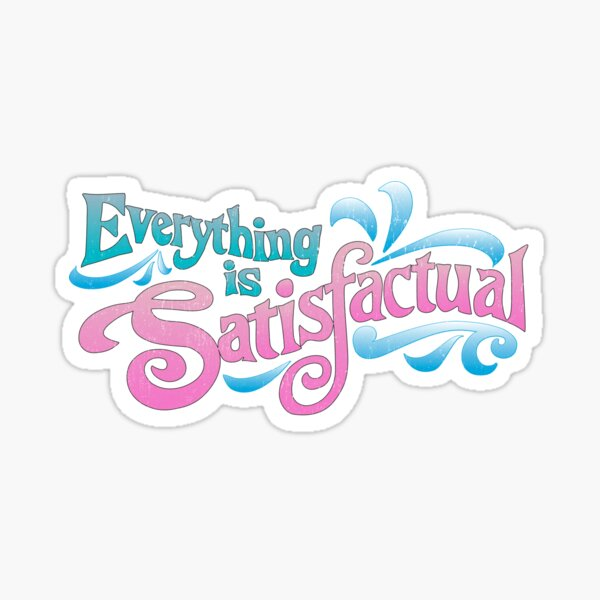 Everything is Satisfactual - by Kelly Design Company Sticker