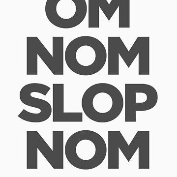 Om Nom Slop Nom by martinm