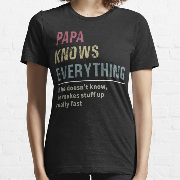 Papa Knows Everything Essential T-Shirt