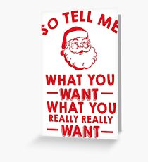 So Tell Me What You Want What You Really Really Want Greeting Card