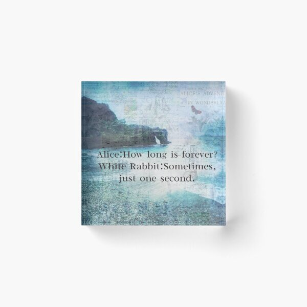 Alice in Wonderland How Long Is Forever quote Acrylic Block