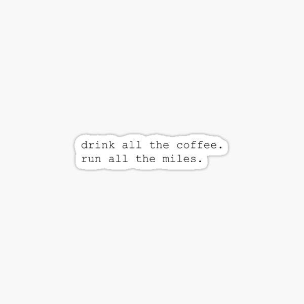 boire tout le café, courir tous les miles Sticker