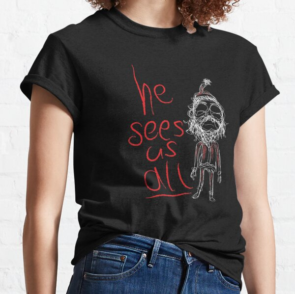 He sees us all Classic T-Shirt