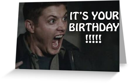 ITS YOUR BIRTHDAY Greeting Cards by mariatorg – Supernatural Birthday Card