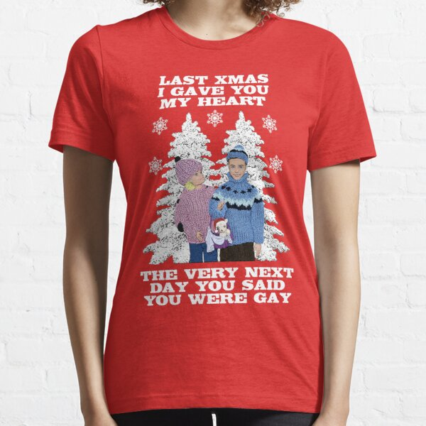 Last Christmas I Gave You My Heart - The Very Next Day You Said You Were Gay! Essential T-Shirt