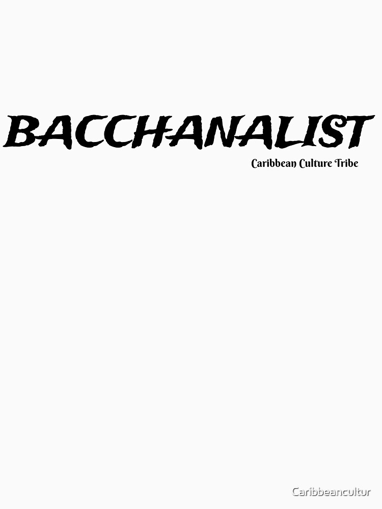 Bacchanalist Caribbean Carnival - Black Font by Caribbeancultur