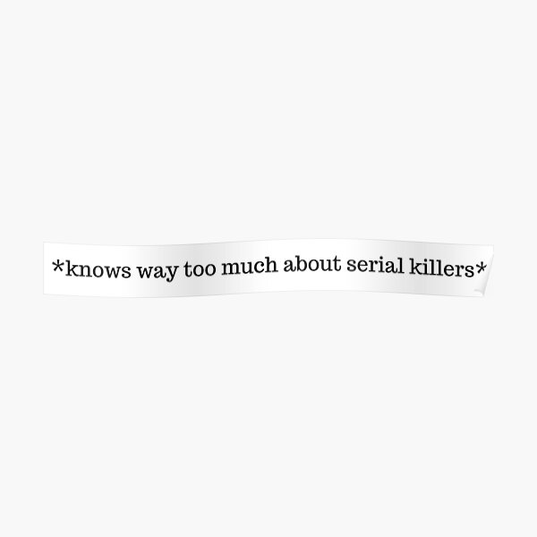 Knows Way Too Much About Serial Killers Poster