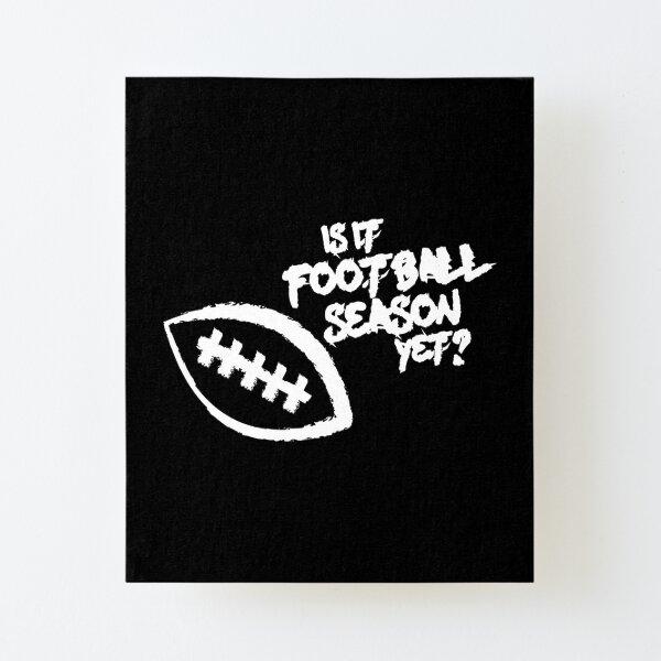 Is It Football Season Yet? Canvas Mounted Print