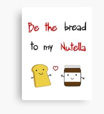 Be the bread to my nutella Canvas Print