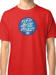 Fly It Like You Stole It Graphic Tees! Classic T-Shirt