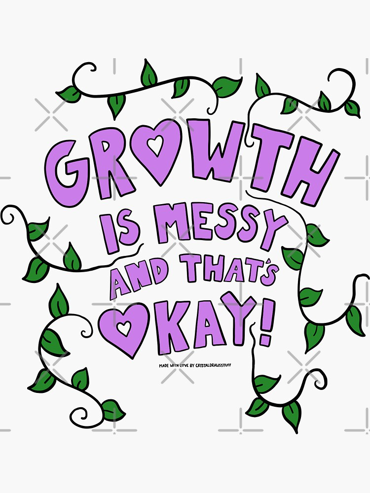 Growth Is Messy by crystaldraws