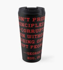 can t fight corruption without pissing off corrupt people t shirt Travel Mug