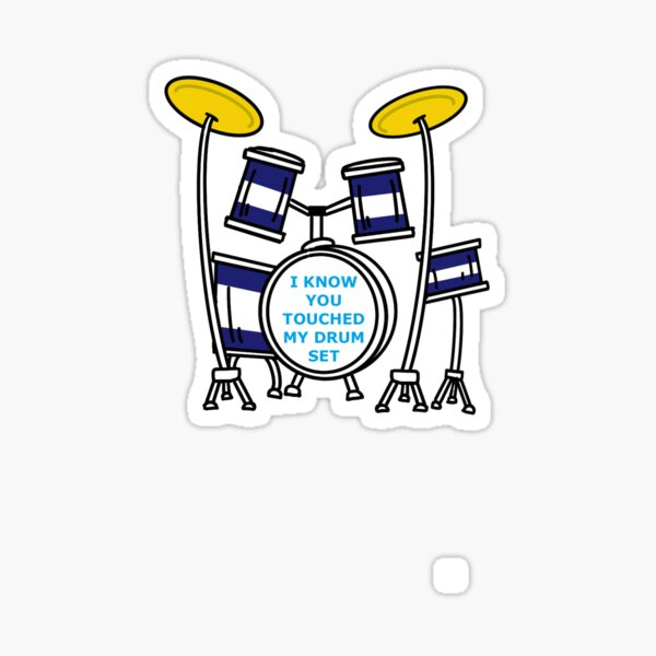 I KNOW YOU TOUCHED MY DRUM SET Sticker