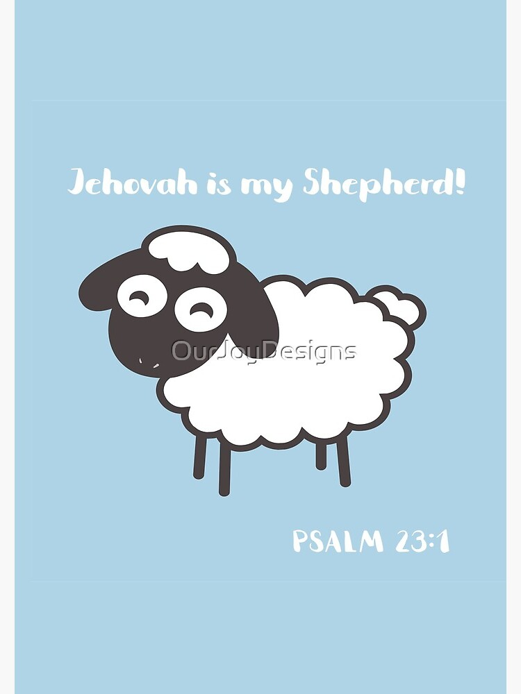 Jehovah is My Shepherd by OurJoyDesigns