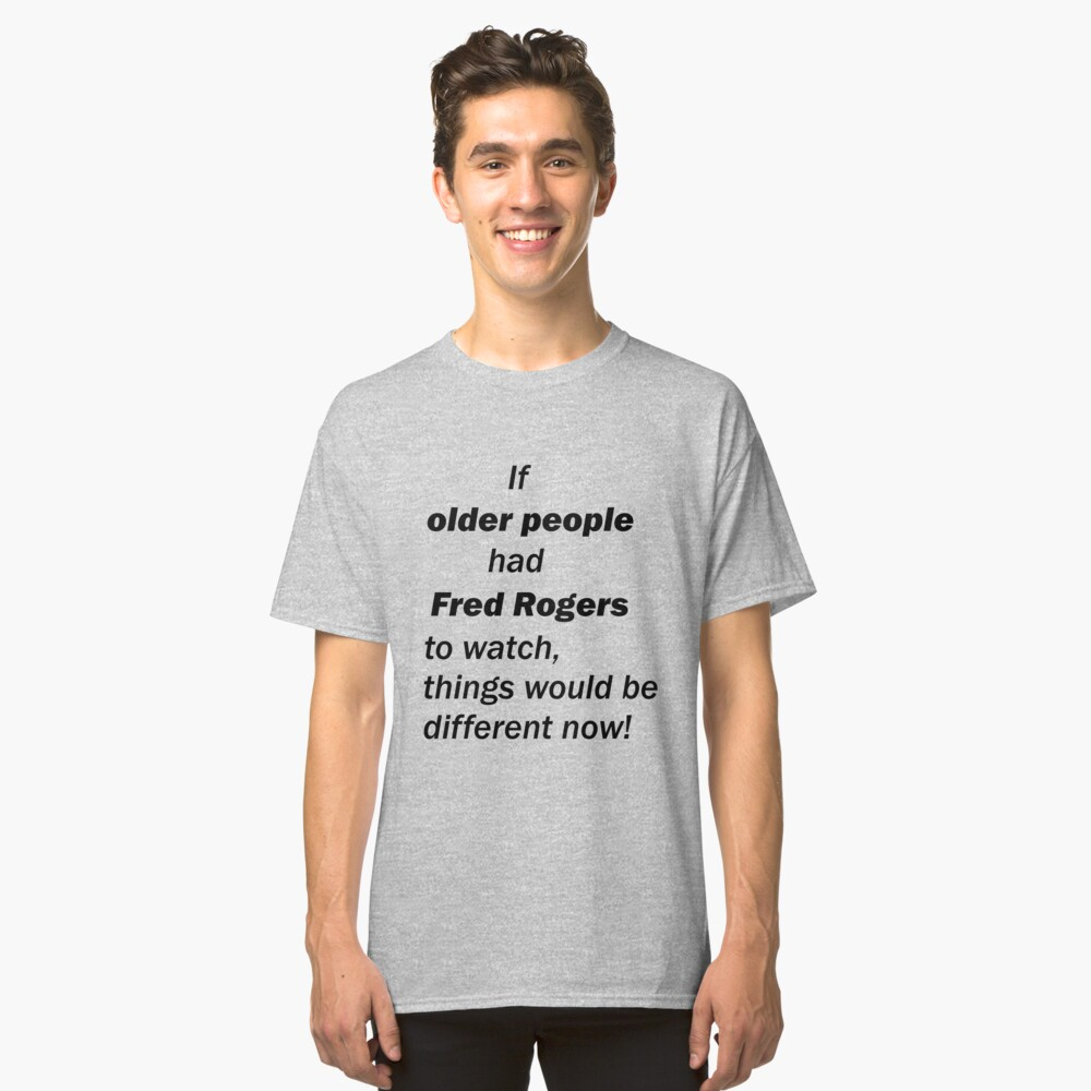 If Older People Had Fred Rogers T Shirt By Loloou812 Redbubble