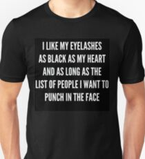 """I LIKE MY EYELASHES AS BLACK AS MY HEART AND AS LONG AS THE LIST OF PEOPLE I WANT TO PUNCH IN THE FACE""  Unisex T-Shirt"